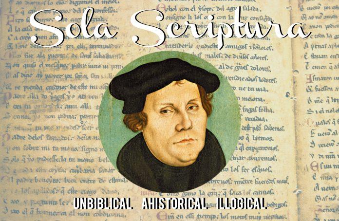 Sola Scriptura Is Unbiblical, Ahistorical & Illogical