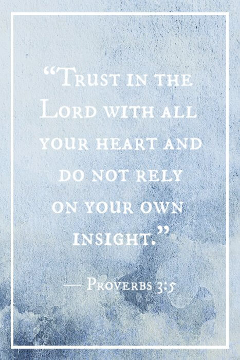 """Trust in the Lord with all your heart, and do not rely on your own insight."" — Proverbs 3:5"