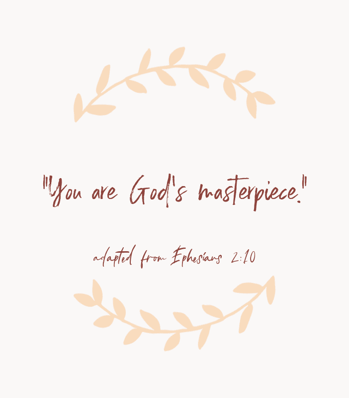 """You are God's masterpiece."" — adapted from Ephesians 2:10"