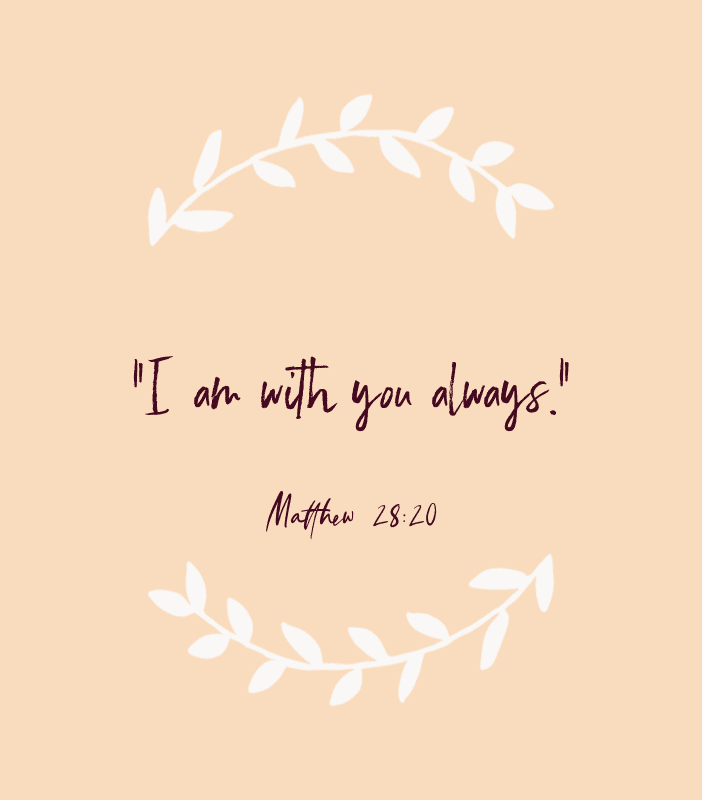 """I am with you always."" — Matthew 28:20"